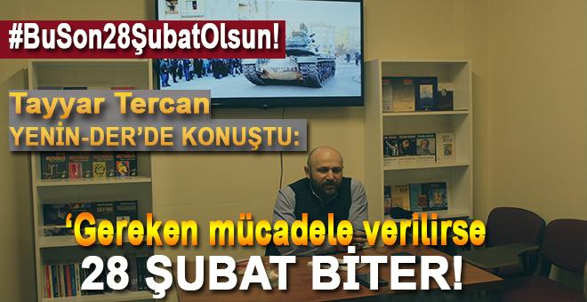 """Tayyar Tercan: """"Gereken Mücadele Verilirse 28 Şubat Biter"""""""