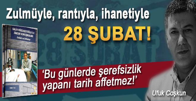 Ufuk Coşkun: Zulmüyle, rantıyla, ihanetiyle 28 Şubat!