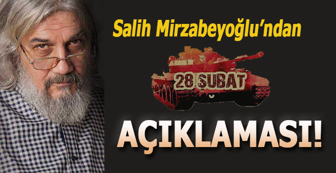 İbda Mimarı Salih Mirzabeyoğlu'ndan 28 Şubat açıklaması!