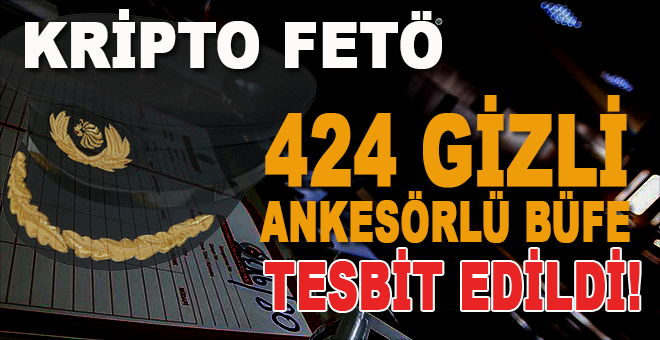 Kripto FETÖ iddianamesi: 424 Gizli ankesörlü büfe tesbit edildi!
