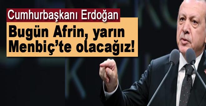 Cumhurbaşkanı Erdoğan: Bugün Afrin, yarın Menbiç'te olacağız!