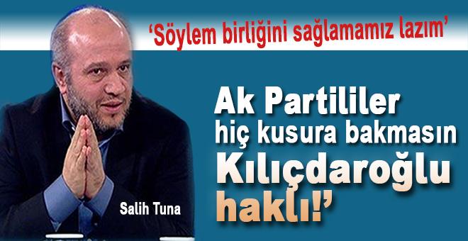 Salih Tuna: Ak Partililer hiç kusura bakmasın Kılıçdaroğlu haklı!
