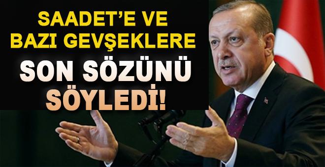 Erdoğan Saadet Partisi'ne ve bazı gevşeklere son sözü söyledi!
