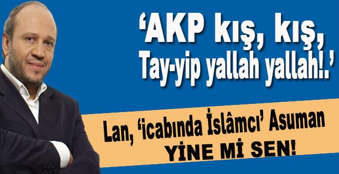 """Sağdan sola """"AKP kış kış,"""" aşağıdan yukarıya """"Tay-yip yallah yallah!"""""""