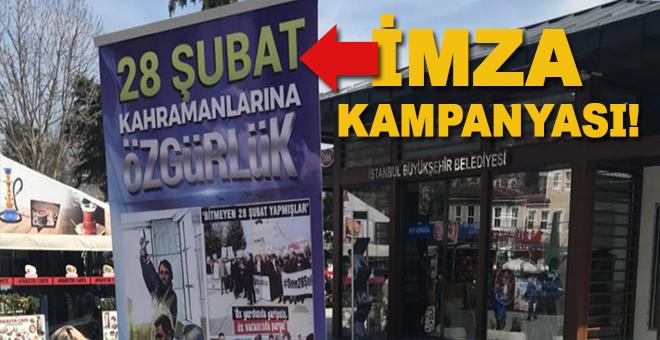 """İmza Kampanyası: """"28 Şubat Kahramanlarına özgürlük"""""""