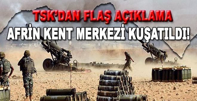 TSK'dan flaş açıklama: Afrin kent merkezi kuşatıldı!