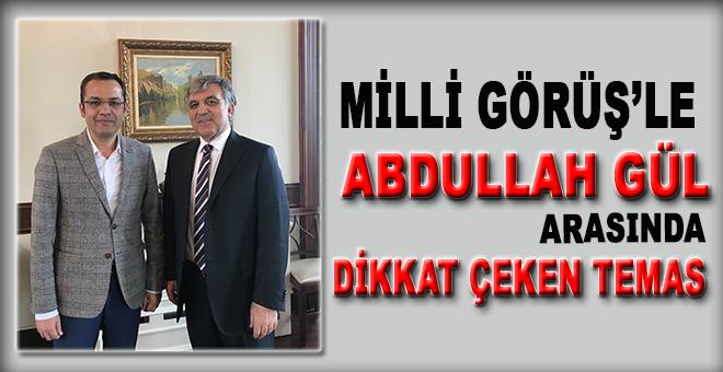 Milli Görüş ile Abdullah Gül arasında dikkat çeken görüşme!