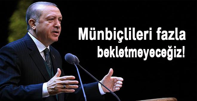 Cumhurbaşkanı Erdoğan: Münbiçlileri fazla bekletmeyeceğiz
