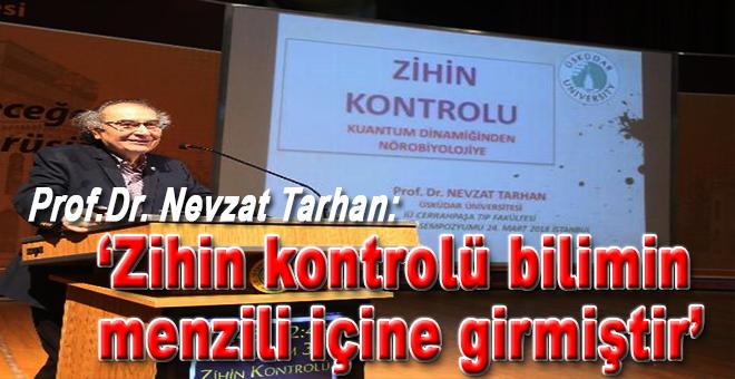 """Prof. Dr. Nevzat Tarhan: """"Zihin kontrolü bilimin menzili içine girmiştir"""""""