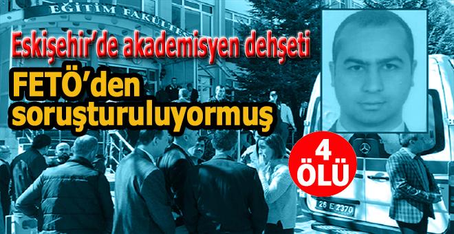 Eskişehir Osmangazi Üniversitesi'nde silahlı saldırı; 4 kişi öldü!
