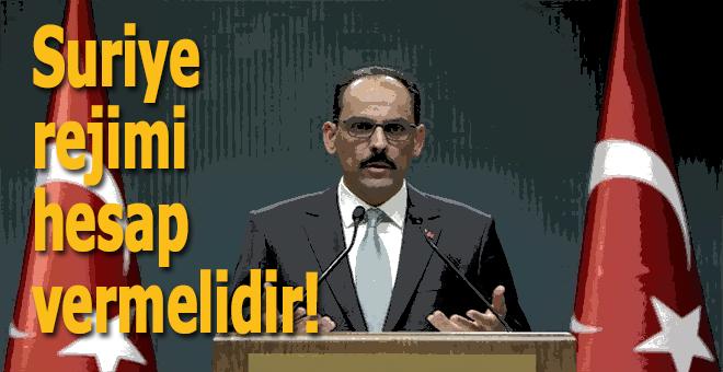 İbrahim Kalın: Suriye rejimi hesap vermelidir!
