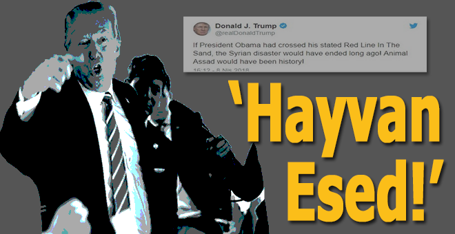 """Trump; """"Hayvan Esed!.."""""""