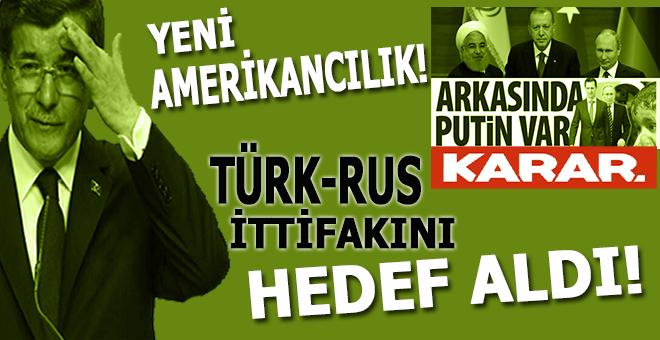 Yeni Amerikancılık; Türk-Rus ittifakını hedef alıyor!