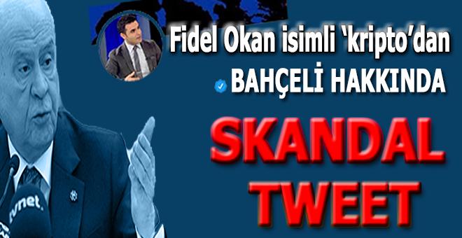 Fidel Okan isimli fırdöndüden Bahçeli hakkında skandal tweet!