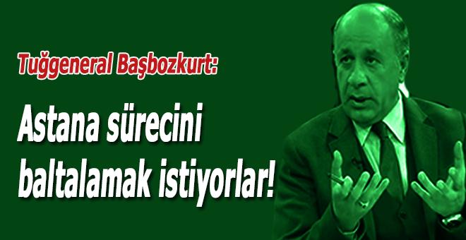 "Tuğgeneral Başbozkurt: ""Hedefte Astana Süreci var..."""