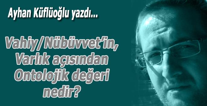 Ayhan Küflüoğlu yazdı; Vahiy / Nübüvvet'in, Varlık açısından Ontolojik Değeri nedir?