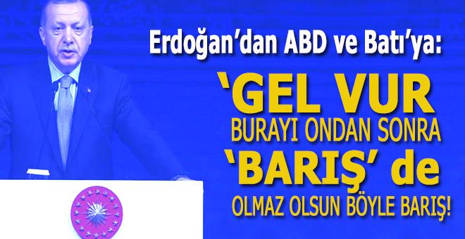 """Erdoğan'dan ABD ve Batı'ya; """"Gel vur burayı, ondan sonra 'barış' de!"""""""
