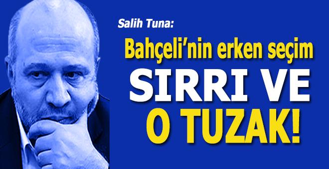 Salih Tuna: Bahçeli'nin erken seçim sırrı ve o tuzak!