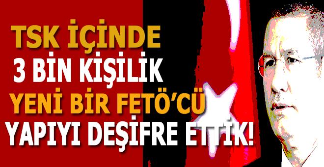 """""""TSK içinde 3 bin kişilik bir yapıyı deşifre ettik!"""""""
