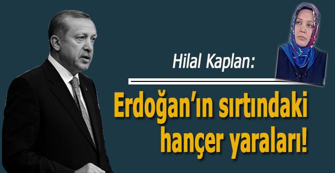 Hilal Kaplan: Erdoğan'ın sırtındaki hançer yaraları!