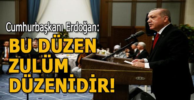 Cumhurbaşkanı Erdoğan: Bu düzen zulüm düzenidir!
