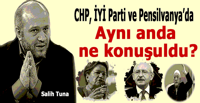 Salih Tuna; CHP, İYİ Parti ve Pensilvanya'da aynı anda ne konuşuldu?