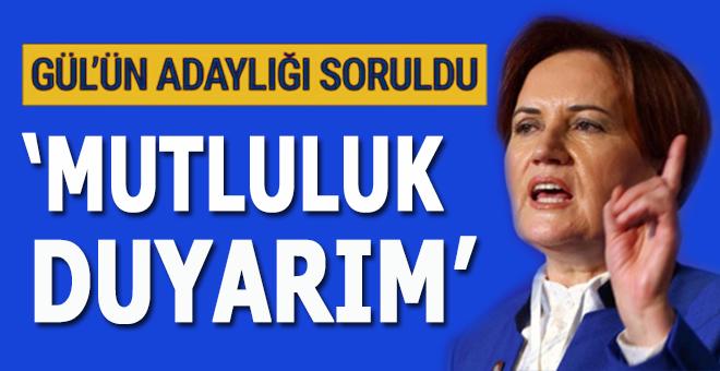 """Akşener'e, Gül'ün adaylığı soruldu; """"Mutluluk duyarım..."""""""