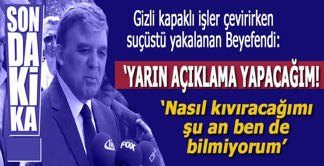 """Saman altından su yürütürken suçüstü yakalanan Abdullah Gül, yarın """"açıklama"""" yapacağını açıkladı!"""
