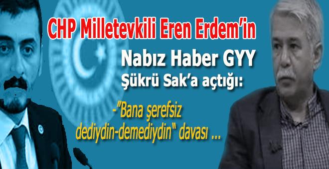 CHP Milletvekili Eren Erdem'den gazeteci Şükrü Sak'a dava!..