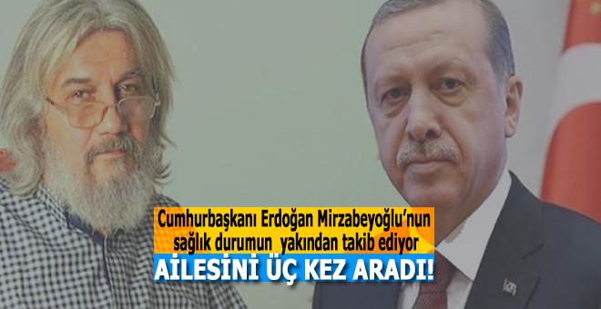 Cumhurbaşkanı Erdoğan Mirzabeyoğlu'nun ailesini üç kez aradı!