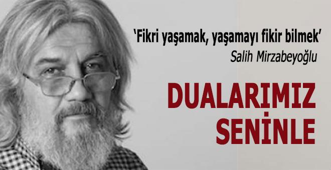 Dualarımız İbda Mimarı Salih Mirzabeyoğlu için...