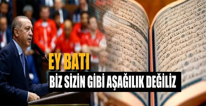 Erdoğan: Ey Batı! Kutsalınıza saldırmayacağız ama sizi alaşağı edeceğiz