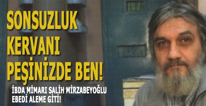 İbda Mimarı Salih Mirzabeyoğlu hayatını kaybetti!