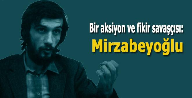 Bir aksiyon ve fikir savaşçısı: Mirzabeyoğlu