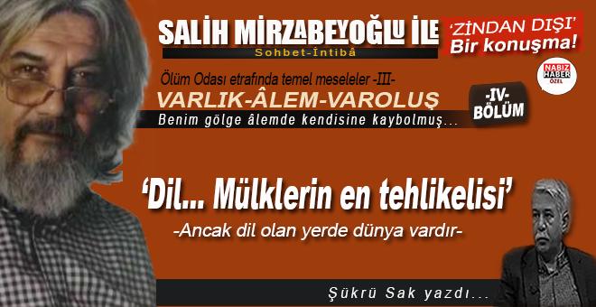 Salih Mirzabeyoğlu ile Ölüm Odası etrafında temel meseleler... -IV-