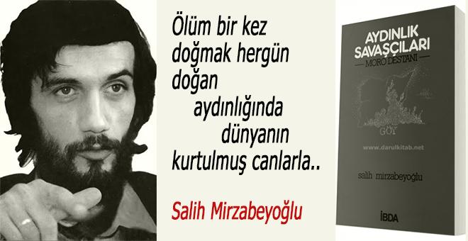 """Salih Mirzabeyoğlu... Aydınlık Savaşçıları... """"Ölüm bir kez, doğmak hergün..."""""""