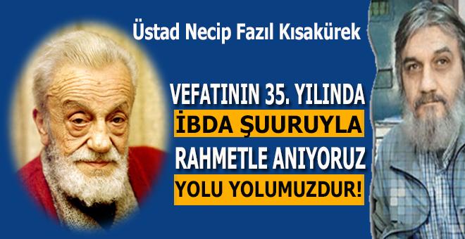 Üstad Necip Fazıl'ı vefatının 35. yılında İbda şuuruyla anıyoruz!