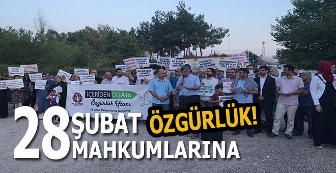 Türkiye ayakta; 28 Şubat mahkumlarına özgürlük!