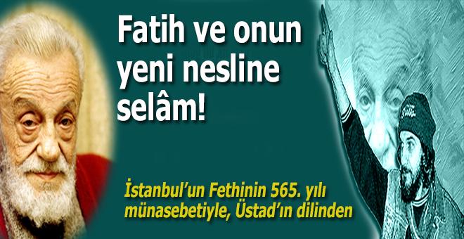 """Necip Fazıl; """"Fatih ve onun yeni nesline selam!.."""""""