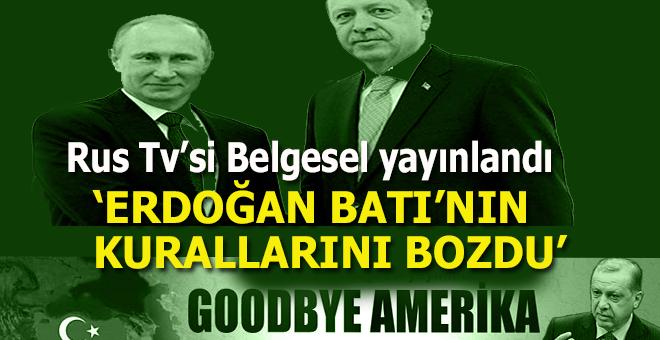 Rus belgeseli; Erdoğan, Batı'nın kurallarını bozdu!