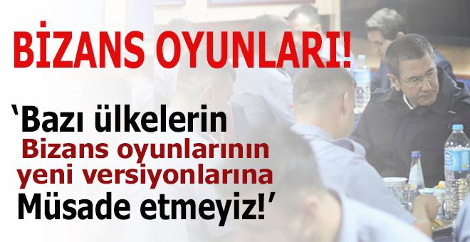 """""""Bizans oyunlarına müsaade etmeyiz!"""""""