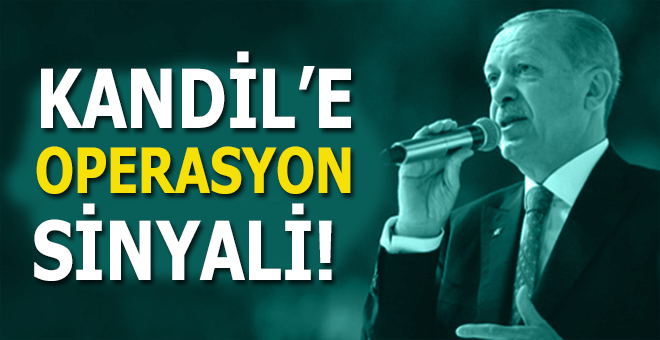 Cumhurbaşkanı Erdoğandan, Kandil'e operasyon sinyali!