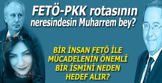 FETÖ-PKK rotasının neresindesin Muharrem bey?..