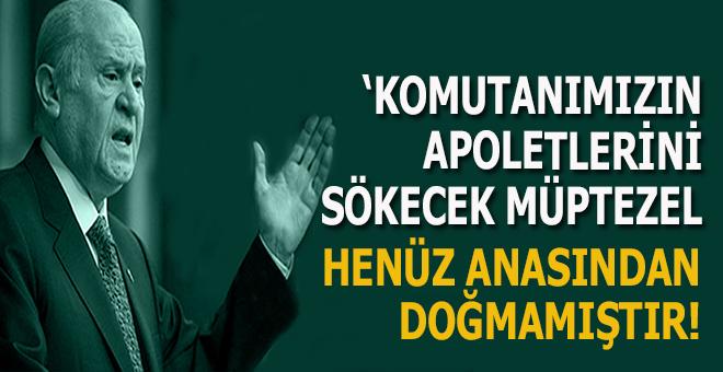 """Bahçeli: """"Komutanımızın apoletlerini sökecek müptezel henüz anasından doğmamıştır!"""""""