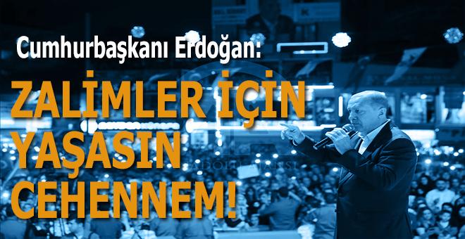 """Cumhurbaşkanı Erdoğan: """"Zalimler için yaşasın cehennem!"""""""