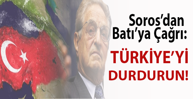 """Soros'tan Batı'ya: """"Türkiye'yi durdurun!"""" çağrısı!.."""