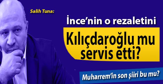 Salih Tuna; İnce'nin o rezaletini Kılıçdaroğlu mu servis etti?