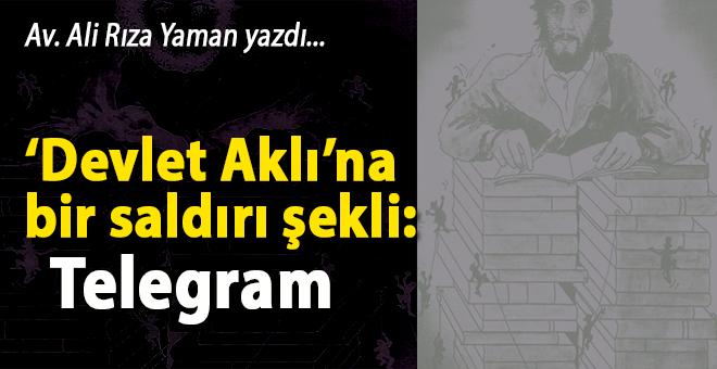 """Av. Ali Rıza Yaman yazdı; """"Devlet Aklı""""na bir saldırı şekli; Telegram!"""