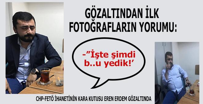 FETÖ ihanetinin kara kutusu Eren Erdem'in gözaltından ilk fotoğrafları ne diyor?