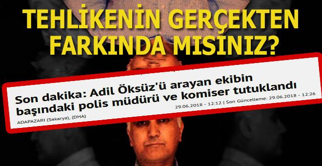 Adil Öksüz'ü arayan ekibin başındaki polis müdürü ve komiser tutuklandı!